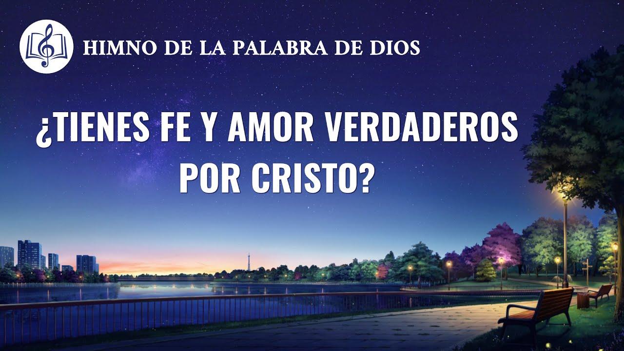 Canción cristiana   ¿Tienes fe y amor verdaderos por Cristo?