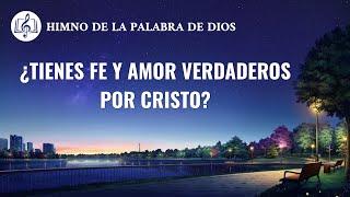 Canción cristiana | ¿Tienes fe y amor verdaderos por Cristo?