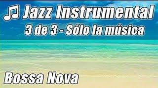 JAZZ INSTRUMENTAL 3 Feliz BOSSA NOVA Canciones Hora Suave Relajarse Fondo Musica Instrumental Mix HD
