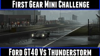 First Gear Mini Challenge Ford GT40 Vs Thunderstorm (Project Cars)