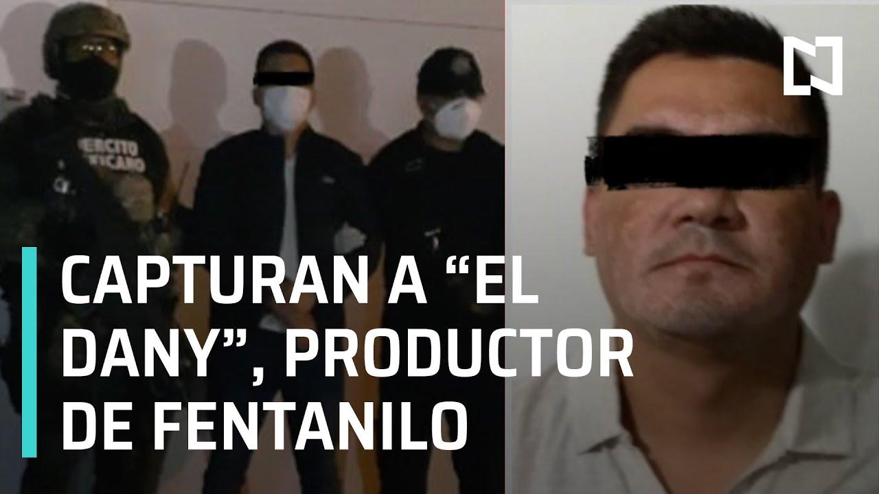 """Capturan a """"El Dany"""", el mayor productor de fentanilo de México - Las Noticias"""