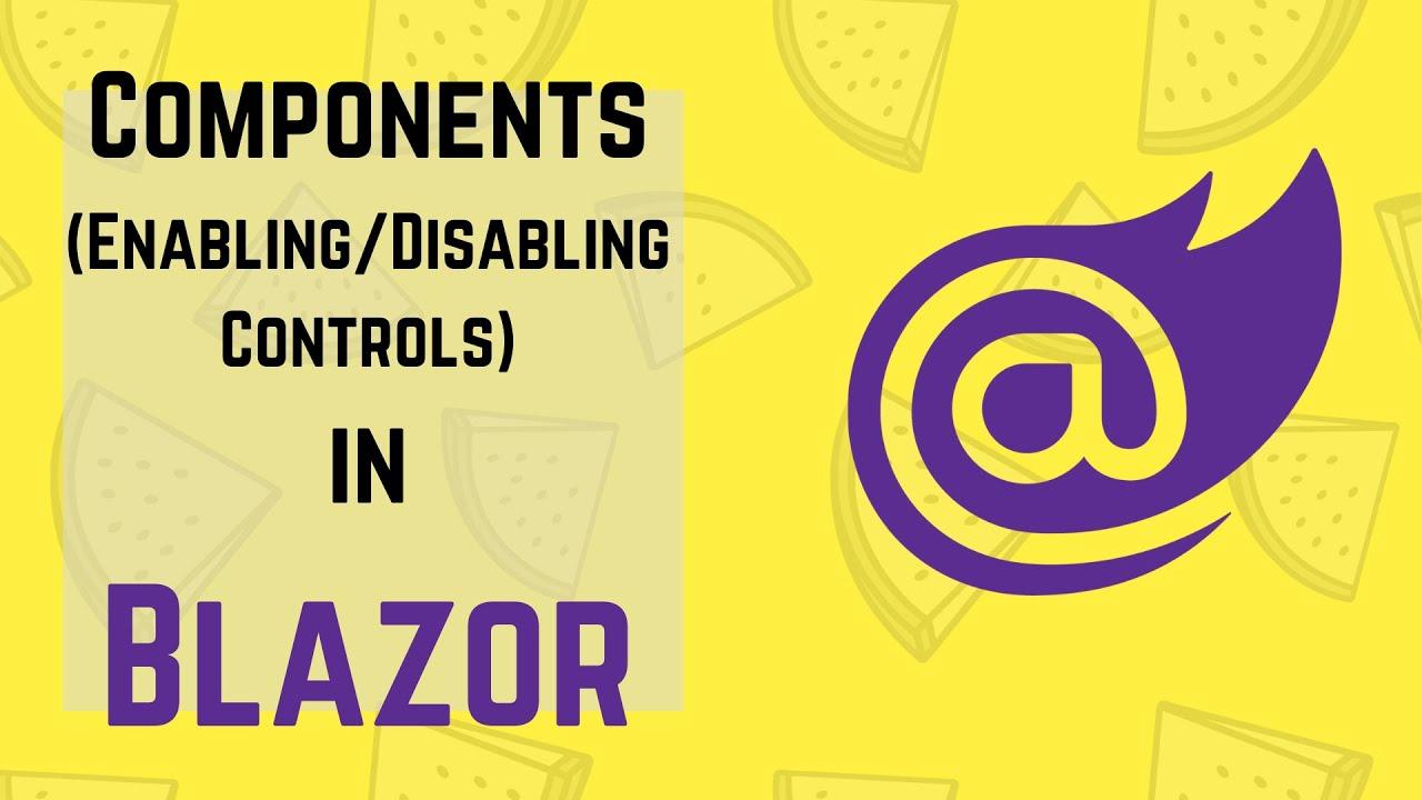 Blazor Tutorial: Components (Enable/Disable Controls)