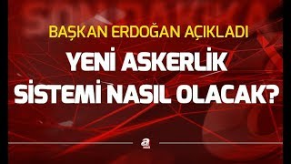 Başkan Erdoğan'dan yeni askerlik sistemi ile ilgili açıklama (Tek tip askerlik son durum)
