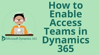How do I Enable Access teams in Microsoft Dynamics 365 CRM?