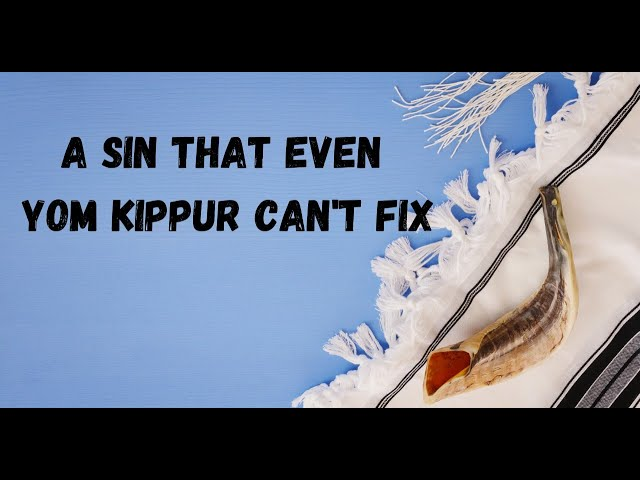 A Sin That Even Yom Kippur Can't Fix