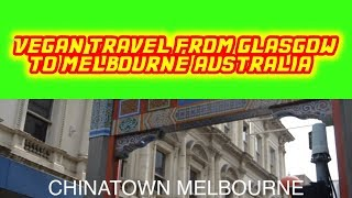 VEGAN TRAVEL FROM SCOTLAND TO MELBOURNE AUSTRALIA VLOG