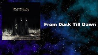 BABYMETAL - From Dusk Till Dawn [日本語歌詞 対訳 和訳 Lyrics]
