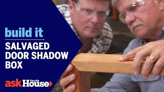 Salvaged Door Shadow Box | Build It | Ask This Old House