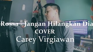 JANGAN HILANGKAN DIA - ROSSA [OST. ILY FROM 38.000 FT] MEDLEY COVER BY CAREY VIRGIAWAN