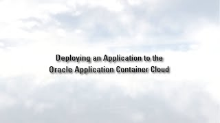 Deploying an Application to Oracle Application Container Cloud Service video thumbnail