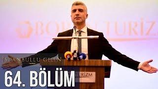 İstanbullu Gelin 64. Bölüm
