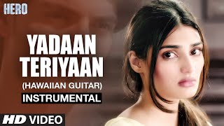 Yadaan Teriyaan - (Hawaiian Guitar) Instrumental | Hero | Sooraj Pancholi , Athiya Shetty | T-Series