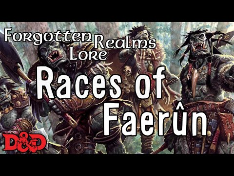 Forgotten Realms Lore - Races of DnD