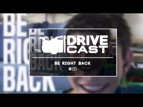Drivecast - #65 - Be Right Back.