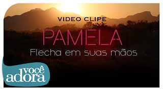 Pamela - Flecha em Suas Mãos (Clipe Oficial)