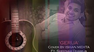 Gerua | Cover | Ishan Mehta | Sheenam Dhamija | Shahrukh khan | Kajol | Arijit Singh