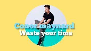 Conor Maynard-Waste Your Time (video Lyric)