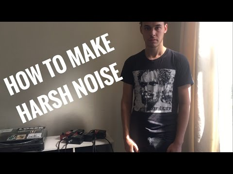HOW TO MAKE HARSH NOISE - A tutorial by Olm