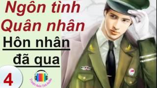 Hôn Nhân Đã Qua – Ngôn Tình Quân Nhân – Truyện Ngôn Tình Audio – P4