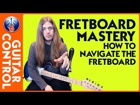 Fretboard Mastery - How to Navigate the Fretboard