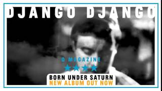Django Django - Born Under Saturn Available NOW
