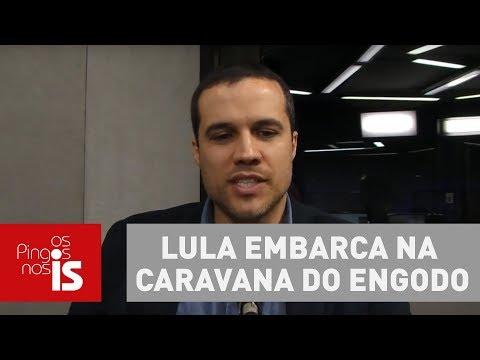 Felipe Moura Brasil: Lula Embarca Na Caravana Do Engodo