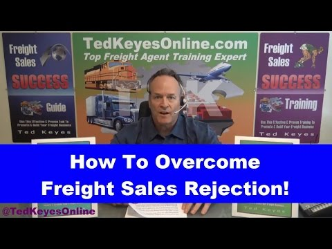 [TKO] ♦ How To Overcome Freight Sales Rejection! ♦ TedKeyesOnline.com