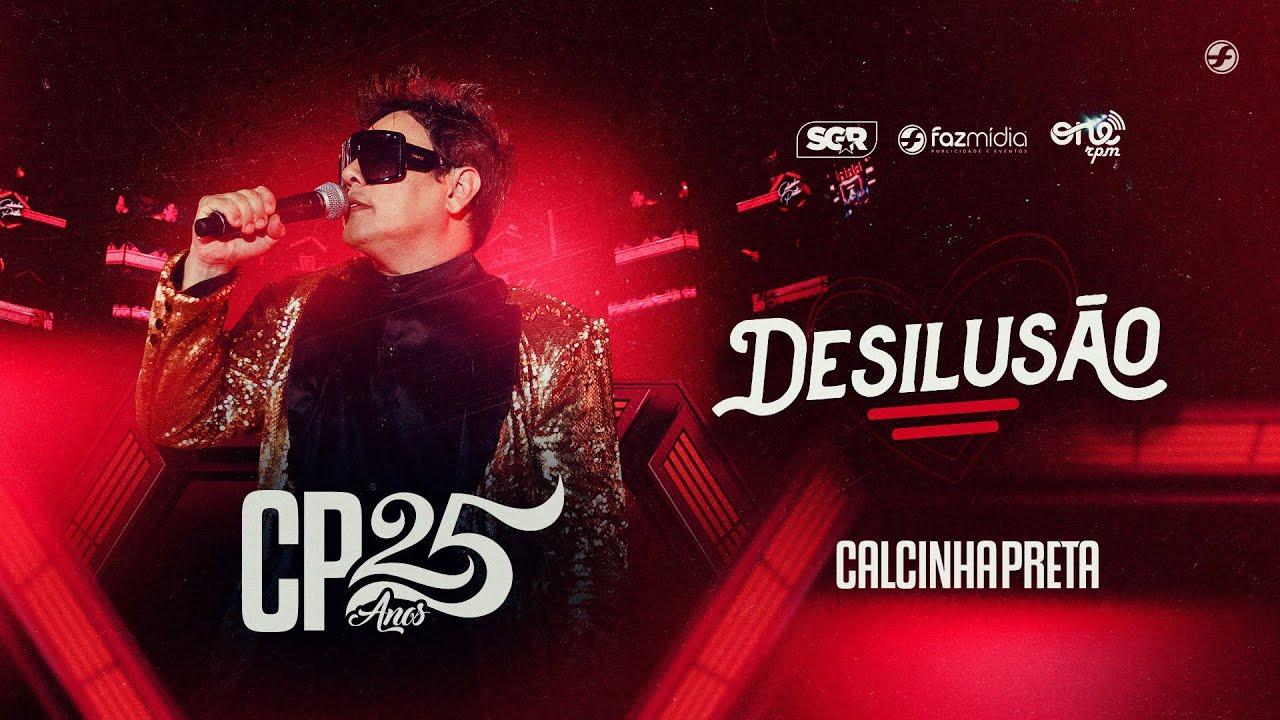 Calcinha Preta - Desilusão - DVD #CP25anos (Ao Vivo)