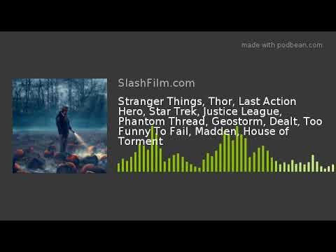 Stranger Things, Thor, Last Action Hero, Star Trek, Justice League, Phantom Thread, Geostorm, Dealt,