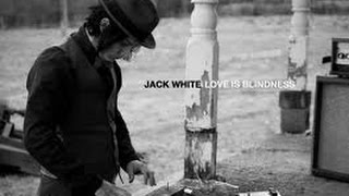 Love Is Blindness by Jack White (lyrics)