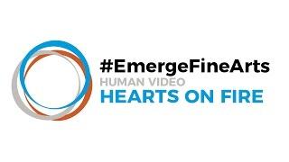 #EmergeFineArts | Hearts On Fire - Human Video