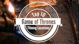 Top 10 Game of Thrones Filming Locations