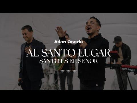 Al Santo Lugar - Adan Osorio & Juan Carlos Alvarado - Video Oficial
