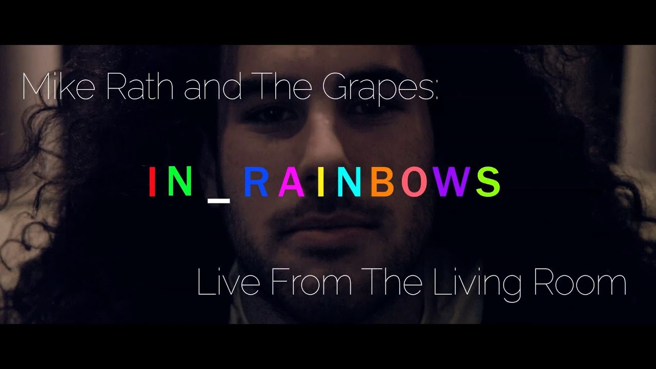 Mike Rath And The Grapes   Live From The Living Room   In Rainbows Part 63