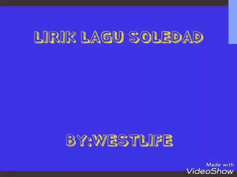 LIRIK LAGU WESTLIFE SOLEDAD