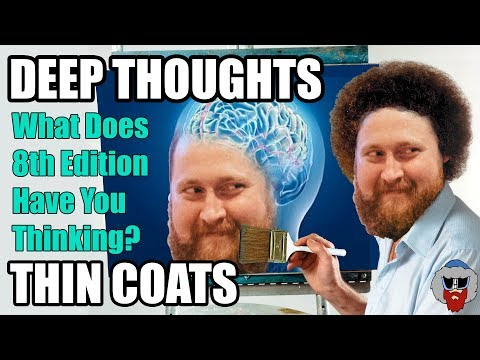 What does 8th Edition have you thinking? - Deep Thoughts, Thin Coats - Episode 13