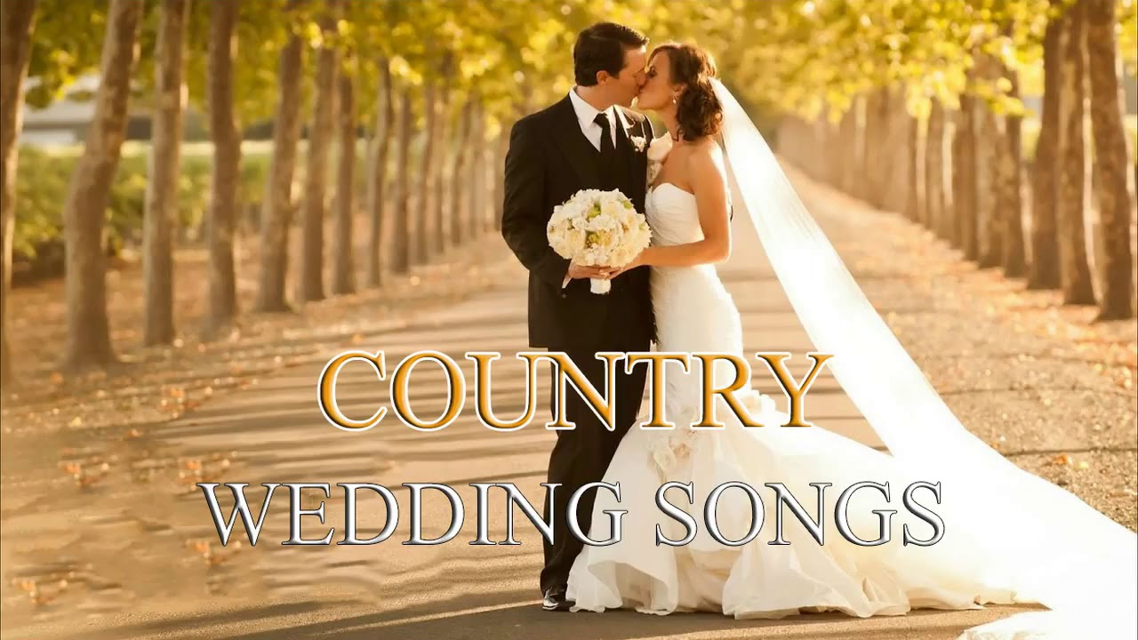 Best Country Wedding Songs 2017 The Best Classic Country