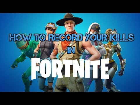 HOW TO AUTOMATICALLY RECORD YOUR KILLS IN FORTNITE