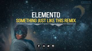 The Chainsmokers &amp Coldplay - Something Just Like This (ElementD Remix)