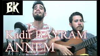 Kadir BAYRAM - Annem (Cover) Yeni 2017