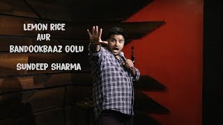 Sundeep Sharma Stand-up Comedy-Lemon Rice Aur Bandookbaaz Golu