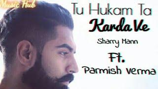 Tu Hukam Ta Karda Ve By Parmish Verma New Punjabi Song