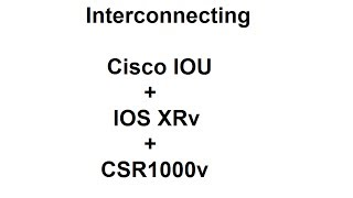 Building a topology with IOUs, CSR1000v, and IOS XRv