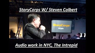 StoryCorps W/ Steven Colbert. Audio work in NYC, The the Intrepid - 2014