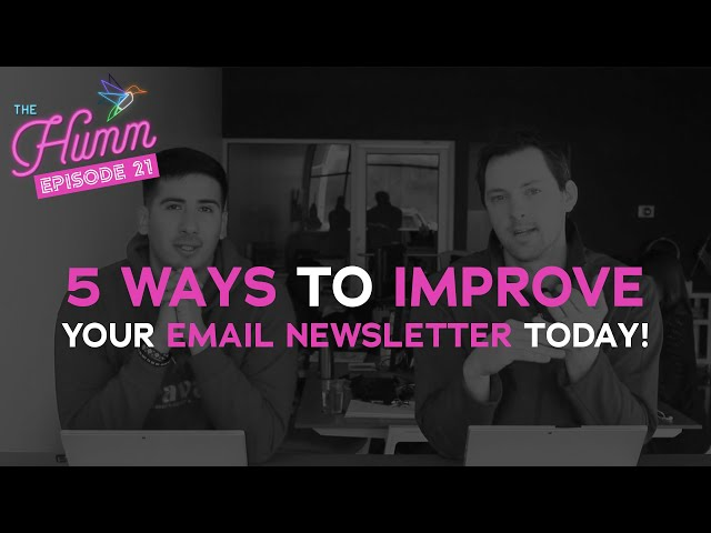 5 Ways To Improve Your Email Newsletters Today! - The Humm Episode 21