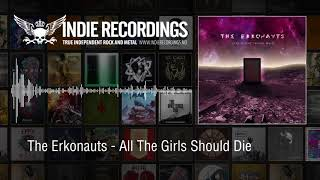 The Erkonauts - All The Girls Should Die