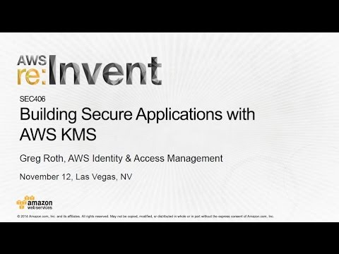AWS re:Invent 2014 | (SEC406) NEW LAUNCH: Secure Applications with AWS Key Management Service