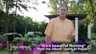 """This is Carroll Roberson - """"It's a beautiful Morning"""" - fron the Album """"Spirit of Praise"""""""