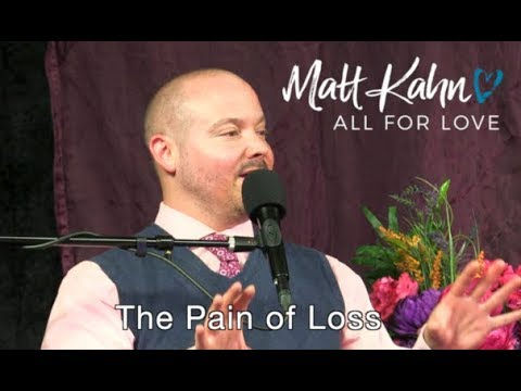 The Pain of Loss  Matt Kahn