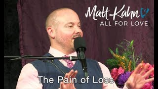 The Pain of Loss - Matt Kahn